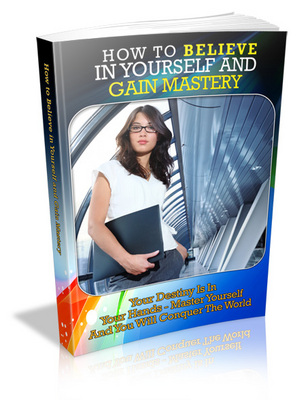 Product picture How to Believe in Yourself and Gain Mastery (MRR Ebook)