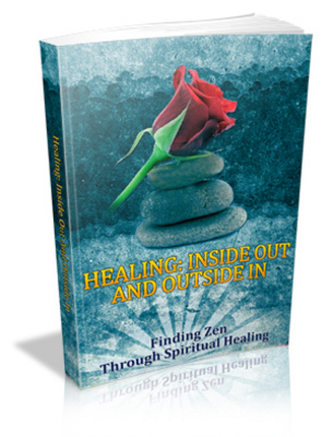 Product picture Healing: Inside Out And Outside In Finding Zen Through Spiritual Healing