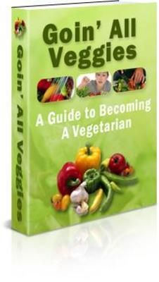 Product picture Going All Veggies - A Guide To Becoming A Vegetarian (PLR)