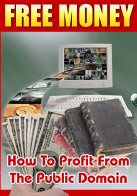 Product picture Free Money Public Domain - How to Profit from the Public Domain
